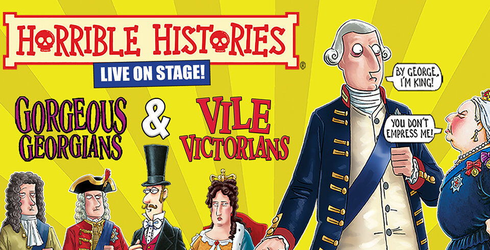 Illustration of six different characters (including Queen Victoria) from the Georgian and Victorian eras, in front of a bright yellow background. There is text that says Horrible Histories Live on Stage. Underneath there is further text that says Gorgeous Georgians & Vile Victorians.